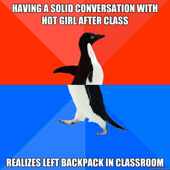 having a solid conversation with hot girl after class realiz - Socially Awesome Awkward Penguin