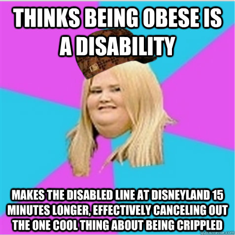 thinks being obese is a disability makes the disabled line a - scumbag fat girl