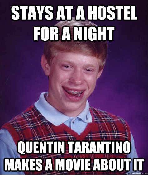 stays at a hostel for a night quentin tarantino makes a movi - Bad Luck Brian