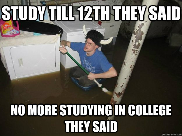 study till 12th they said no more studying in college they s - Do the laundry they said