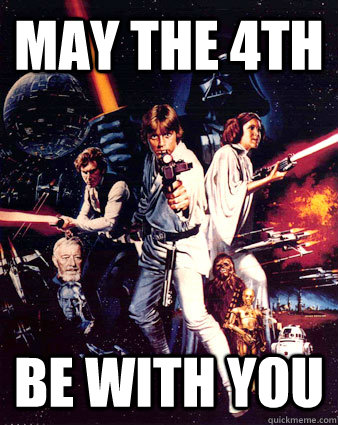 may the 4th be with you - 