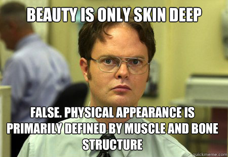 beauty is only skin deep false physical appearance is prima - Dwight