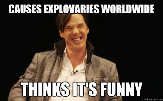causes explovaries worldwide thinks its funny - Scumbag Cumberbatch