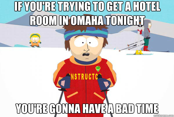 if youre trying to get a hotel room in omaha tonight youre - Super Cool Ski Instructor