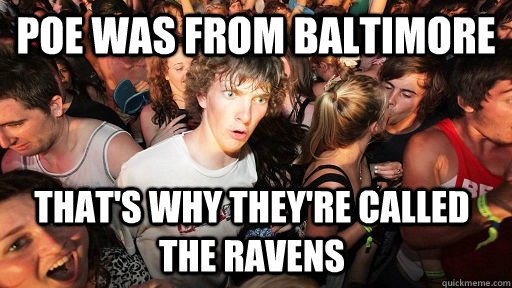poe was from baltimore thats why theyre called the ravens - Sudden Clarity Clarence