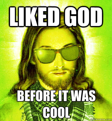 liked god before it was cool - Hipster Jesus