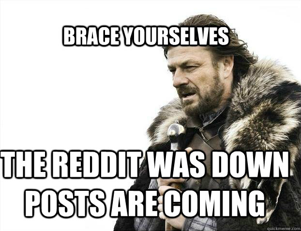 brace yourselves the reddit was down posts are coming - BRACE YOURSELF SOLO QUEUE
