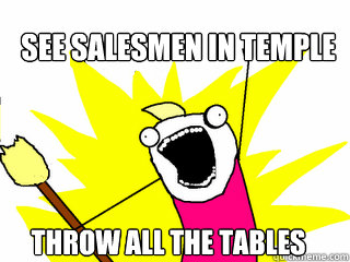 see salesmen in temple throw all the tables - All The Things
