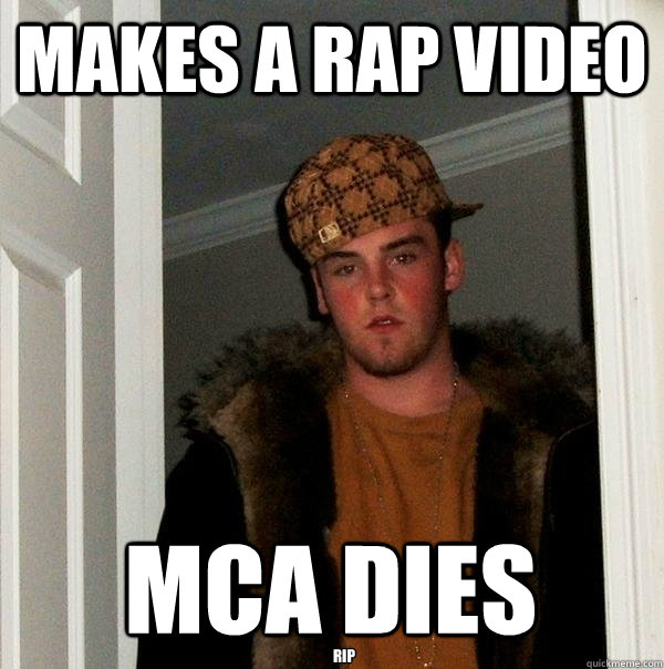 makes a rap video mca dies rip  - Scumbag Steve