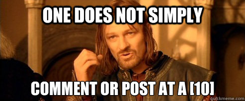 one does not simply comment or post at a 10 - One Does Not Simply