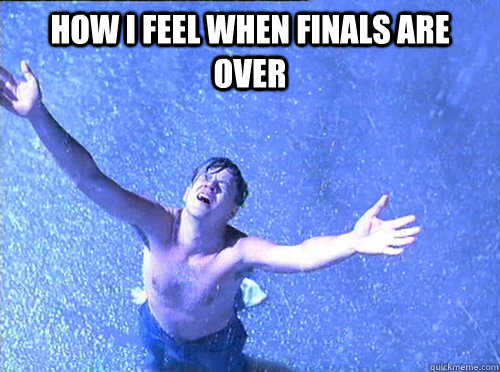 end of finals!