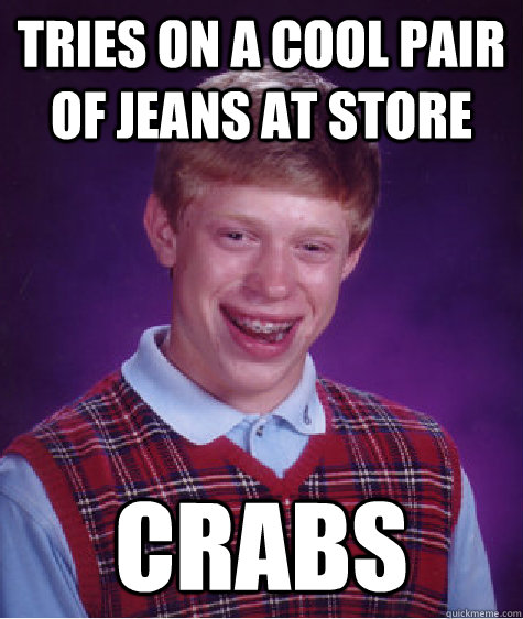 Tries on a cool pair of jeans at store crabs bad luck brian Things that give you bad luck
