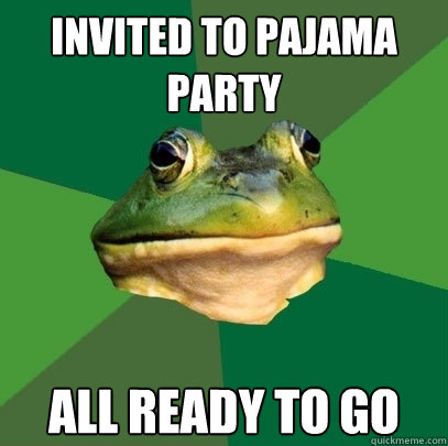 invited to pajama party all ready to go - Foul Bachelor Frog