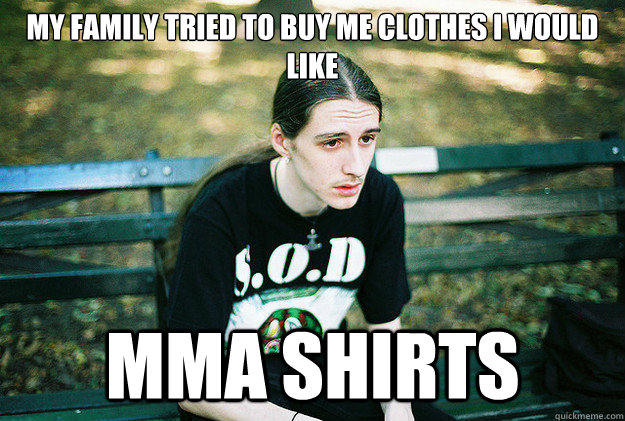 my family tried to buy me clothes i would like mma shirts - First World Metal Problems