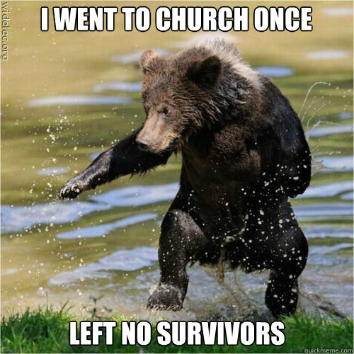 left no survivors i went to church once - Karate Bear