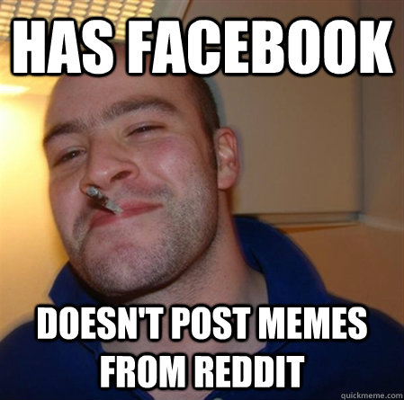 has facebook doesnt post memes from reddit - GOOD GUY GREG 2