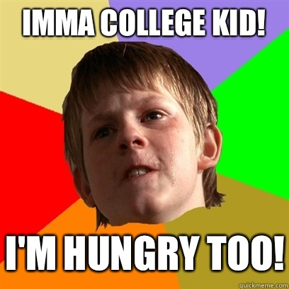 Imma college kid Im hungry too - Angry School Boy