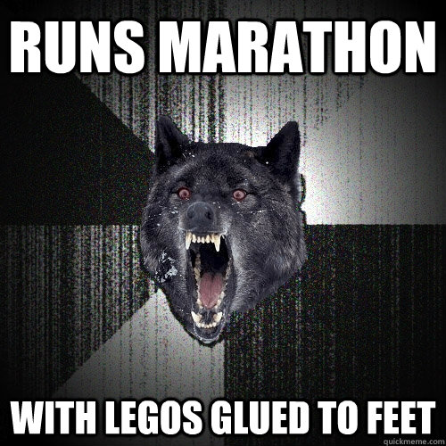 runs marathon with legos glued to feet - Insanity Wolf