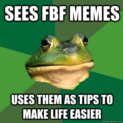 sees fbf memes uses them as tips to make life easier - Foul Bachelor Frog