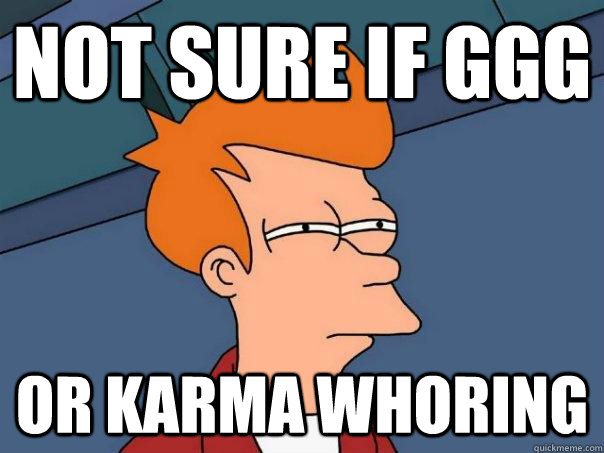 not sure if ggg or karma whoring - Futurama Fry
