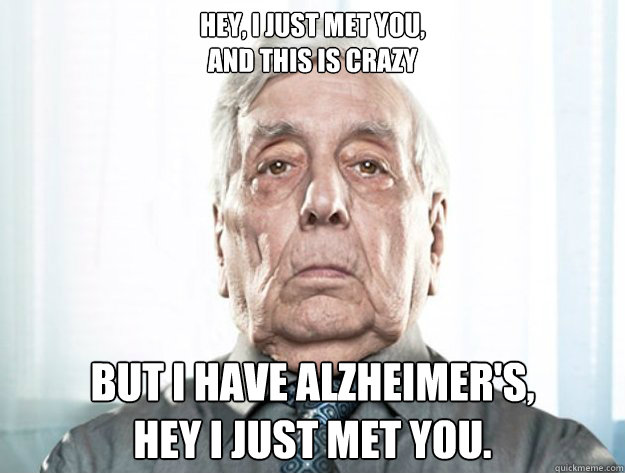 hey i just met you and this is crazy but i have alzheimer - Alzheimer old man