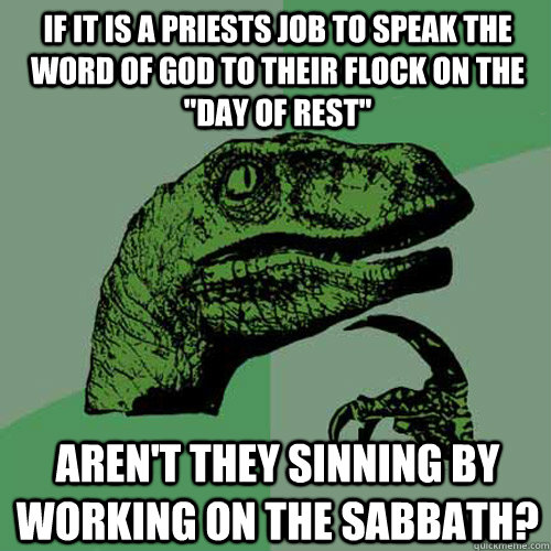 if it is a priests job to speak the word of god to their flo - Philosoraptor
