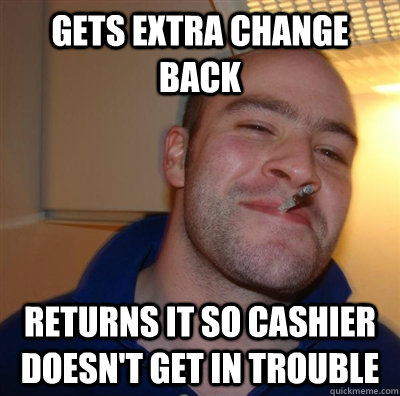 gets extra change back returns it so cashier doesnt get in  - GGG plays SC