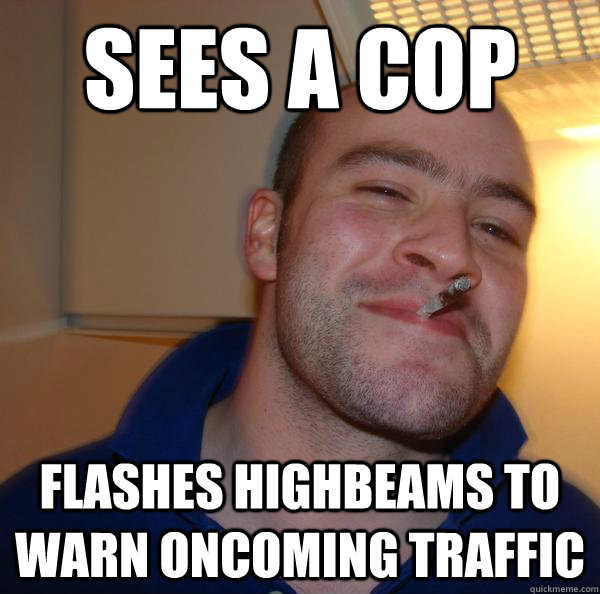 sees a cop flashes highbeams to warn oncoming traffic - Good Guy Greg