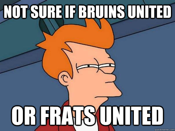 not sure if bruins united or frats united - Futurama Fry