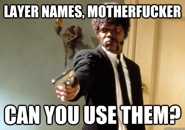 layer names motherfucker can you use them - Samuel L Jackson