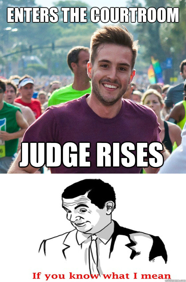 enters the courtroom judge rises - Ridiculously Photogenic Guy