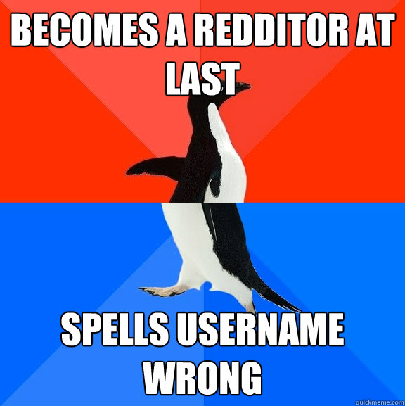 becomes a redditor at last spells username wrong - Socially Awesome Awkward Penguin