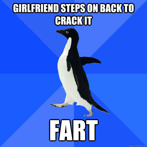 girlfriend steps on back to crack it fart - Socially Awkward Penguin