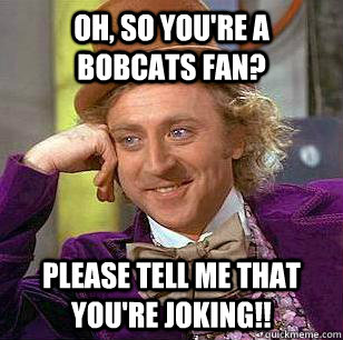oh so youre a bobcats fan please tell me that youre joki - Marquette Basketball