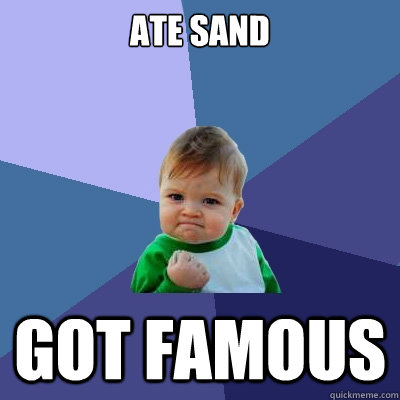 ate sand got famous - Success Kid