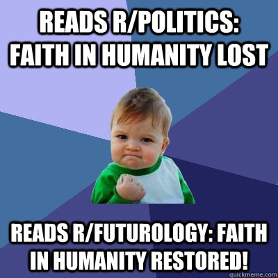 reads rpolitics faith in humanity lost reads rfuturology - Success Kid