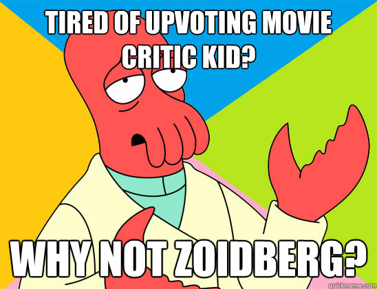 tired of upvoting movie critic kid why not zoidberg - Futurama Zoidberg