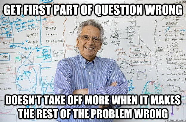 get first part of question wrong doesnt take off more when  - Engineering Professor