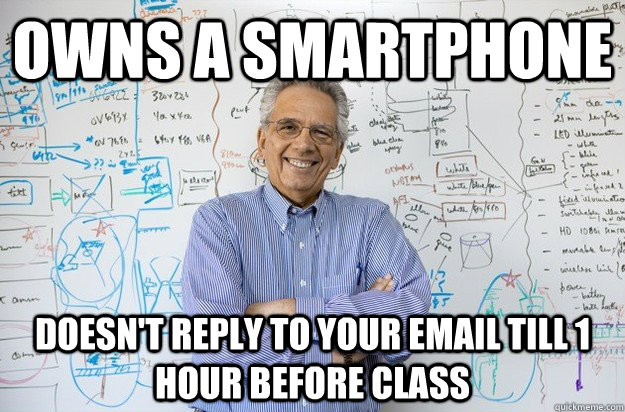 owns a smartphone doesnt reply to your email till 1 hour be - Engineering Professor