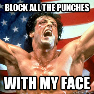 block all the punches with my face - A Winner is You