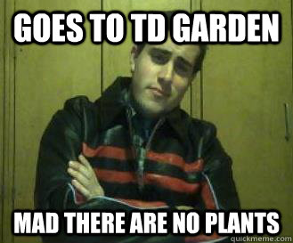 goes to td garden mad there are no plants - out of touch dan