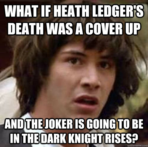 what if heath ledgers death was a cover up and the joker is - Conspiracy Keanu