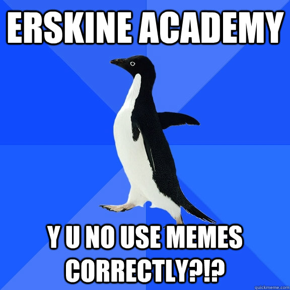 erskine academy y u no use memes correctly - Socially Awkward Penguin