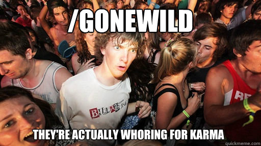 gonewild theyre actually whoring for karma - Sudden Clarity Clarence