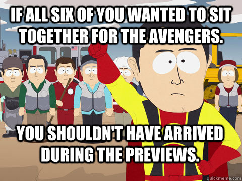 if all six of you wanted to sit together for the avengers y - Captain Hindsight