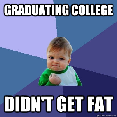 graduating college didnt get fat - Success Kid