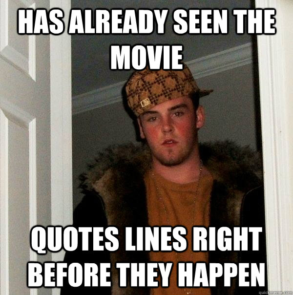 has already seen the movie quotes lines right before they ha - Scumbag Steve