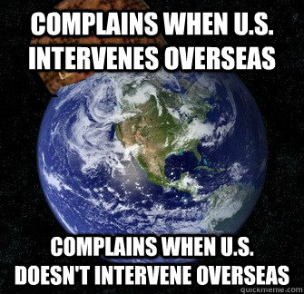 complains when us intervenes overseas complains when us  - Scumbag Earth