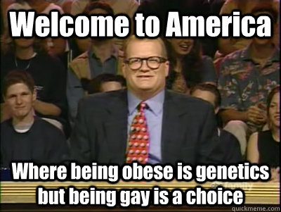 welcome to america where being obese is genetics but being g - Its time to play drew carey