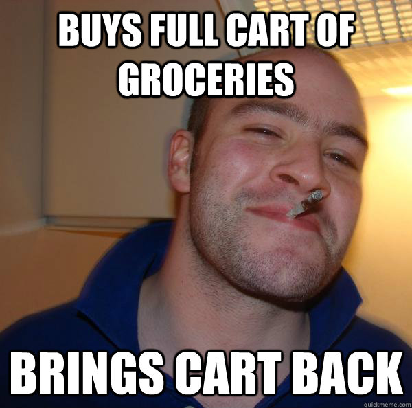 buys full cart of groceries brings cart back - Good Guy Greg